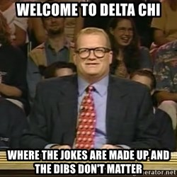 DrewCarey - Welcome to Delta Chi Where the jokes are made up and the dibs don't matter