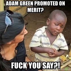 Skeptical 3rd World Kid - Adam Green promoted on merit?  Fuck you say?!