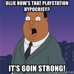 ollie williams - Ollie how's that Playstation hypocrisy? It's Goin Strong!