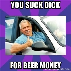 Perfect Driver - you suck dick for beer money