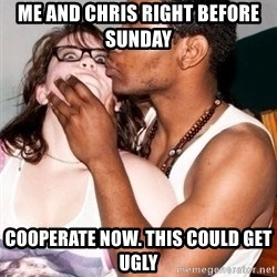 Scared White Girl - Me and Chris right before Sunday  Cooperate now. This could get ugly