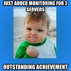 yes baby 2 - just added monitoring for 2 servers outstanding achievement
