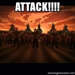until the fire nation attacked. - ATTACK!!!!