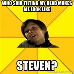 es bakans - who said tilting my head makes me look like steven?