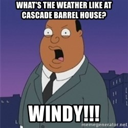 ollie williams - What's the weather like at Cascade Barrel House? WINDY!!!