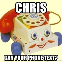 Sinister Phone - Chris  can your phone text?