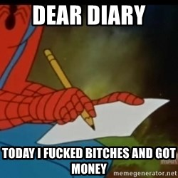 Writing Spiderman - Dear Diary  Today I fucked bitches and got money