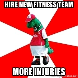 Arsenal Dinosaur - HIRE NEW FITNESS TEAM  MORE INJURIES