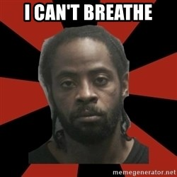 Things Black Guys Never Say - I can't breathe