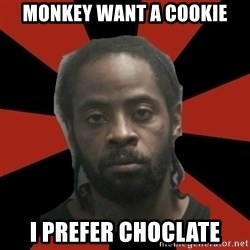 Things Black Guys Never Say - Monkey want a cookie I prefer choclate