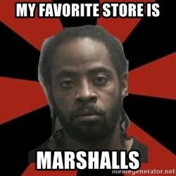 Things Black Guys Never Say - My favorite store is Marshalls