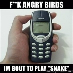 """Niggas be like - F**K ANGRY BIRDS IM BOUT TO PLAY """"SNAKE"""""""