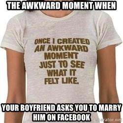 That Awkward Moment When - The awkward moment when Your boyfriend asks you to marry him on facebook