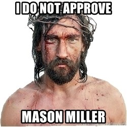 Masturbation Jesus - i do not approve mason miller