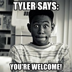 Tyler the Creator - Tyler Says: You're Welcome!