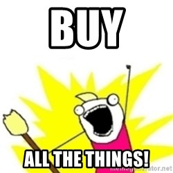 x all the y - Buy ALL the things!