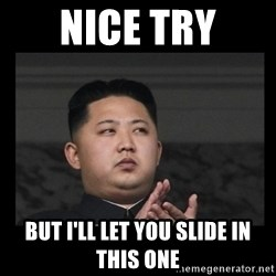 Kim Jong-hungry - nice try but I'll let you slide in this one
