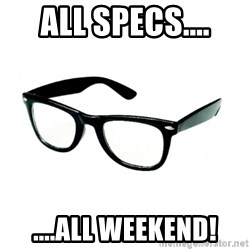 hipster glasses - All Specs.... ....All Weekend!