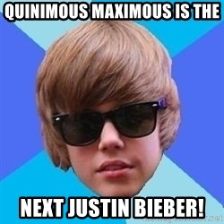 Just Another Justin Bieber - Quinimous Maximous is the  next Justin Bieber!
