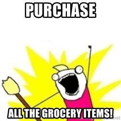 x all the y - Purchase all the grocery items!