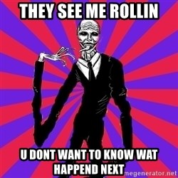 slender man - they see me rollin u dont want to know wat happend next