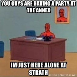 spiderman masterbating - You guys are having a party at the Annex Im just here alone at strath