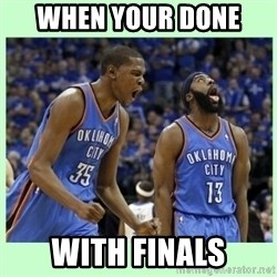 durant harden - When your done  With finals
