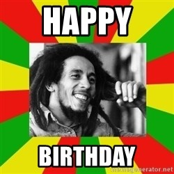 Bob Marley Meme - happy  birthday
