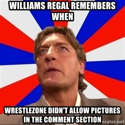 Regal Remembers - williams regal remembers when wrestlezone didn't allow pictures in the comment section