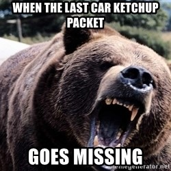 Bear week - WHEN THE LAST CAR KETCHUP PACKET GOES MISSING