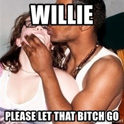 Scared White Girl - willie please let that bitch go