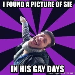 Overtly Homosexual Dan - I found a picture of Sie In his Gay Days