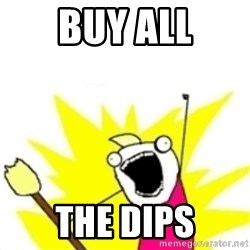 x all the y - BUY ALL THE DIPS