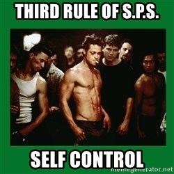 Fight Club  - third rule of s.p.s. self control