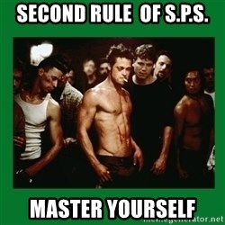 Fight Club  - second rule  of s.p.s. master yourself