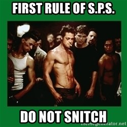 Fight Club  - first rule of s.p.s. do not snitch
