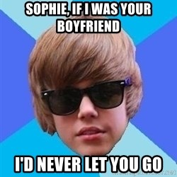 Just Another Justin Bieber - Sophie, if i was your boyfriend I'd never let you go