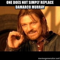 Does not simply walk into mordor Boromir  - one does not simply replace damarco murray