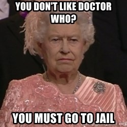 the queen olympics - You Don't Like Doctor Who? You Must Go to Jail