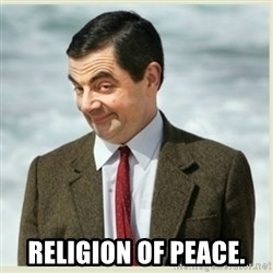 MR bean -  Religion of peace.