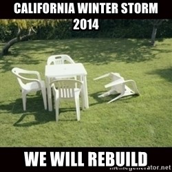 we will rebuild  - California Winter Storm 2014 WE will rebuild