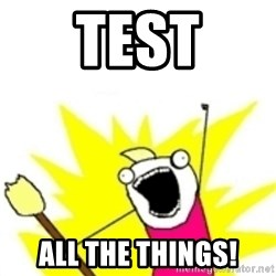 x all the y - test all the things!