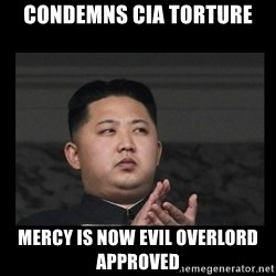 Kim Jong-hungry - condemns cia torture mercy is now evil overlord approved