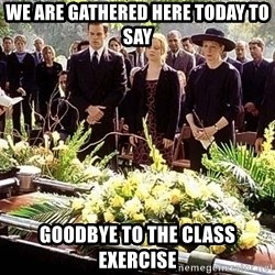 funeral1 - We are gathered here today to say goodbye to the class exercise