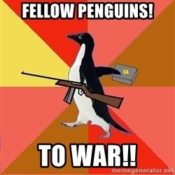 Socially Fed Up Penguin - fellow penguins! to war!!