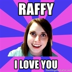 over attached girlfriend - RAFFY I love you