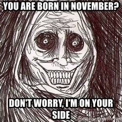 Shadowlurker - you are born in november? don't worry, i'm on your side
