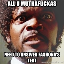 Mad Samuel L Jackson - All u muthafuckas need to answer Fashona's text