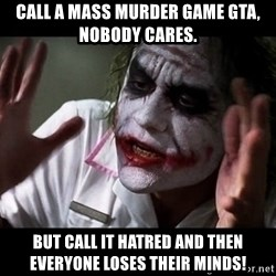 joker mind loss - call a mass murder game gta, nobody cares. but call it hatred and then everyone loses their minds!