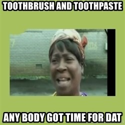 Sugar Brown - toothbrush and toothpaste  any body got time for dat